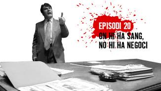 Episodi 20: On hi ha sang, no hi ha negoci