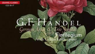 """""""G. F. Handel: German Arias & Trio Sonatas"""" - Florilegium with Gillian Keith, soprano."""