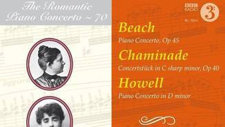 The Romantic Piano Concerto: Beach, Chaminade, Howell. BBC Scottish Symphony Orchestra. Hyperion