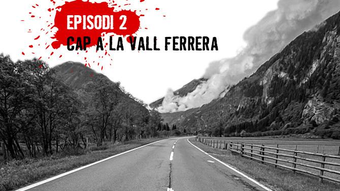 Episodi 2: Cap a la vall Ferrera