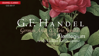 """G. F. Handel: German Arias & Trio Sonatas"" - Florilegium with Gillian Keith, soprano."