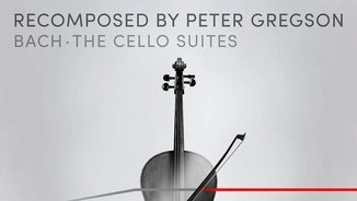 Recomposed by Peter Gregson - Bach - The Cello Suites (Deutsche Grammophon)