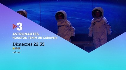 """Astronautes. Houston, tenim un cadàver"", a TV3"
